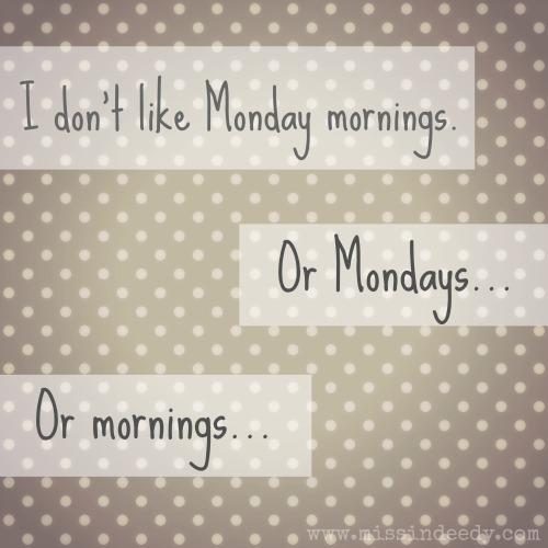 Monday_Mornings_Missindeedy